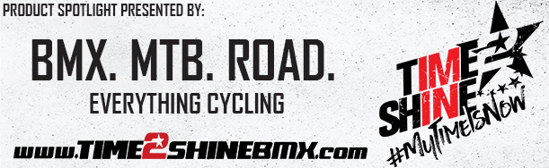 Product Spotlight is presented by Time2Shine BMX